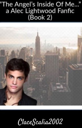"""The Angel's Inside of me..."" a Alec Lightwood Fanfic (Book 2) by ClaceScalia2002"