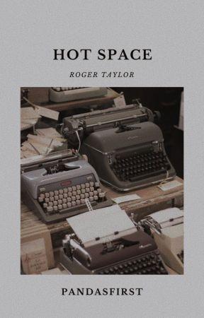 Hot Space «Roger Taylor» - Capítulo 10 - Wattpad