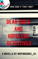 Dead Girls and Hopeless Detectives by WritingSince_04