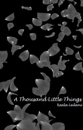 A Thousand Little Things by KealaLeilani