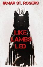 Like Lambs Led (Open Novella Contest 2019) by JamarStRogers
