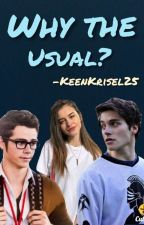 WHY THE USUAL? by KeenKrisel25