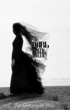 Dark Queen[ON HOLD] by Qamariyawoods