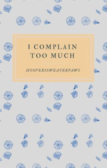 I Complain Too Much