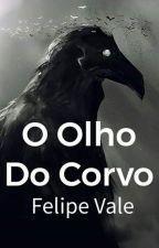 O Olho do Corvo by FelipeLChavesVale