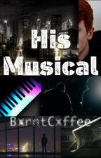 His Musical by BxrntCxffee