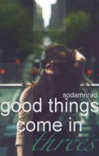Good Things Come In Threes by sodamnrad