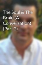 The Soul & The Brain (A Conversation) (Part 2) by JustinBLewis