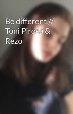 Be different // Toni Pirosa & Rezo by miraxpirosa