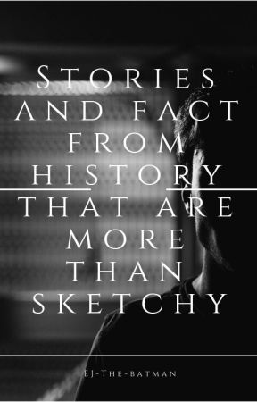 Stories and Facts From History That are More Than Sketchy - Project