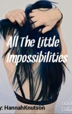 All The Little Impossibilities by HannahKnutson