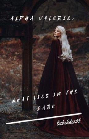 Alpha Valerie: What Lies in the Dark by lizbehdez05
