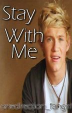 Stay With Me (Niall Horan FanFic) by onedirection_fangirl