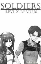 Soldiers (Levi X Reader) by kaithlynreed