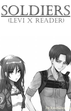 Soldiers (Levi X Reader) - Chapter 4 - Survey Corps - Wattpad