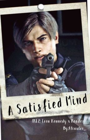 A Satisfied Mind (RE2: Leon Kennedy x Reader) [ Vol. 5] by Alcauter_