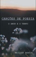 Canções de Poesia - O Amor e o Tempo. by MaillanAraujo