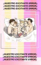 Nuestro excitante error- ♥Todos los romances♥ One-Shot by TinaCejas
