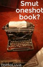 Smut oneshot book? by DomoLuvz