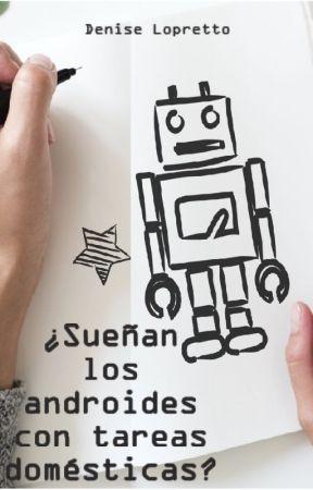 ¿Sueñan los androides con tareas domésticas? by Denise_83