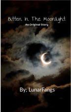 Bitten in The Moonlight by LunarFangs