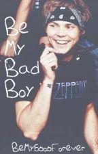 Be My Bad Boy (Ashton Irwin) by BeMy5sosForever