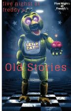 Five Nighst At Freddy's : Old Stories by SttreterBoon