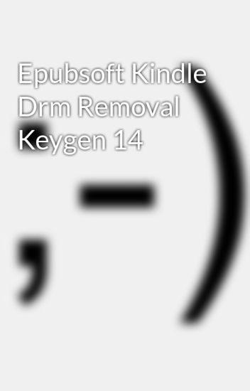 Epubsoft Kindle Drm Removal Keygen 14 - tionakaca - Wattpad