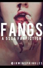 Fangs // a 5SOS fanfiction by irwinsprinkles