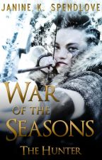 War of the Seasons, book 3: The Hunter by JanineSpendlove