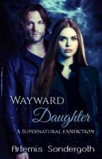 Wayward Daughter: A Supernatural Fanfiction by ArtemisSondergoth