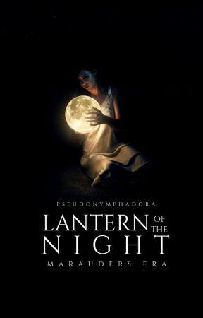 LANTERN OF THE NIGHT ⟶ Marauders Era by PseudoNymphadora