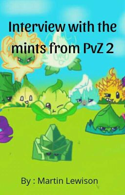 Interview the mints from PvZ 2.