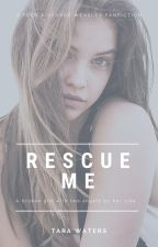 Rescue Me (Fred|George Weasley Fanfiction) by TaraWaters