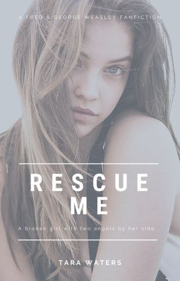 Rescue Me (Fred|George Weasley Fanfiction)