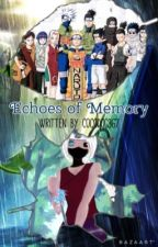Echoes of Memory - Naruto Fanfic by Cocodog367