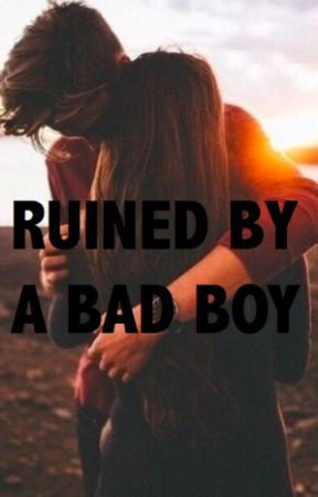 Ruined by a Bad Boy by Samantha19988