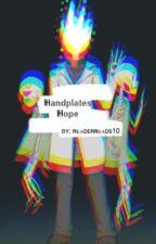 ʜᴀɴᴅᴘʟᴀᴛᴇs : HOPE [COMPLETE] by ReaderReads10