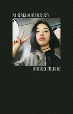Si estuvieras en Indigo Music by GalaxyM00