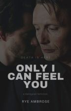 Only I Can Feel You | Hannigram by KassianVale