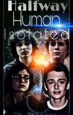 Halfway Human Book 4 // Isolated by Oh-Schnapp-