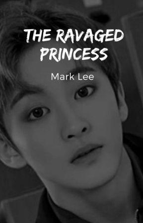 The Ravaged Princess || NCT Mark || ✓ - Chapter 4 - Wattpad