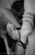 Ignoring Reality {might be rewriting? And serious editing} by Thatcubefan