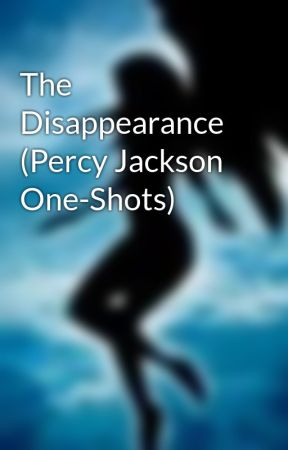 The Disappearance (Percy Jackson One-Shots) by dogluvva99