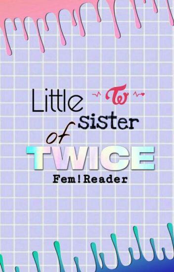 Little Sister of Twice [Twice X Female Reader] - °Д° - Wattpad