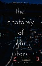 The Anatomy of Our Stars || ᴘᴏᴇᴛʀʏ & ᴘʀᴏsᴇ by GaNgsteREd