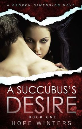 A Succubus's Desire (Book One) by HopeWinters_