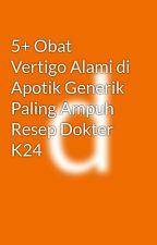 5+ Obat Vertigo Alami di Apotik Generik Paling Ampuh Resep Dokter K24 by azzahradesyifa