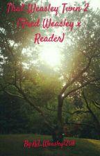 That Weasley Twin 2 (Fred Weasley x Reader) by aj_weasley_