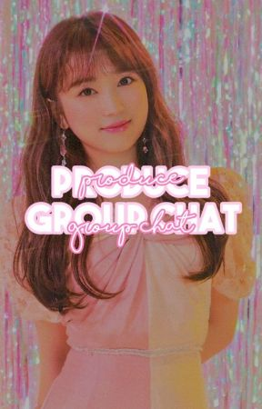produce group chat by sunshineyujin